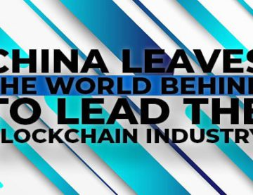 China Leaves The World Behind to Lead the Blockchain Industry